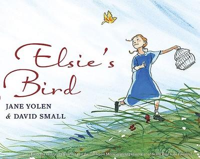 Elsie's Bird - Yolen, Jane, and Small, David (Illustrator)