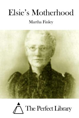 Elsie's Motherhood - Finley, Martha, and The Perfect Library (Editor)