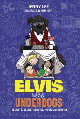 Elvis and the Underdogs: Secrets, Secret Service, and Room Service - Lee, Jenny