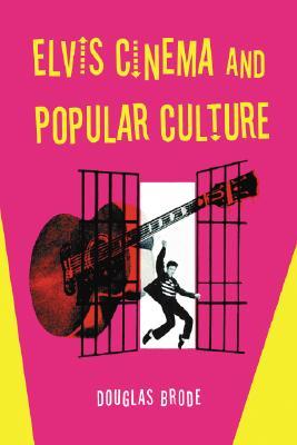 Elvis Cinema and Popular Culture - Brode, Douglas