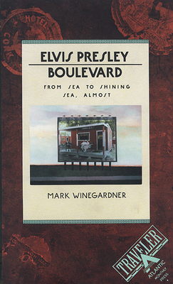 Elvis Presley Boulevard: From Sea to Shining Sea, Almost - Winegardner, Mark