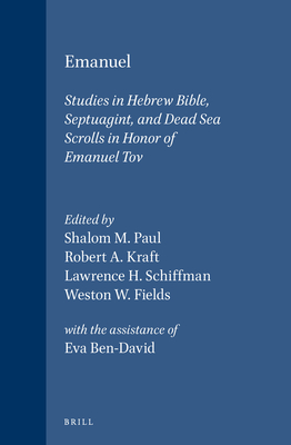 Emanuel: Studies in Hebrew Bible, Septuagint, and Dead Sea Scrolls in Honor of Emanuel Tov - Schiffman, Lawrence H., and Paul, Shalnom M. (Editor), and Kraft, Robert Alan (Editor)