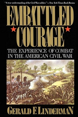 Embattled Courage: The Experience of Combat in the American Civil War - Linderman, Gerald