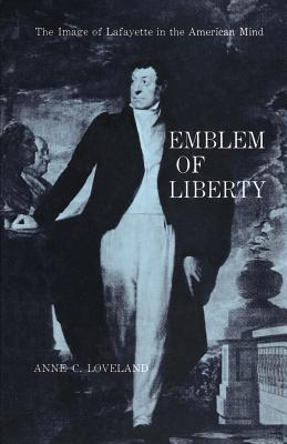 Emblem of Liberty: The Image of Lafayette in the American Mind - Loveland, Anne C