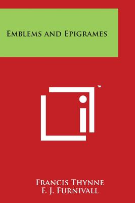 Emblems and Epigrames - Thynne, Francis, and Furnivall, F J (Editor)