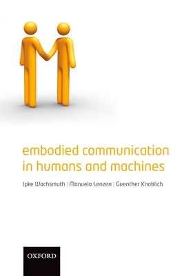 Embodied Communication in Humans and Machines - Wachsmuth, Ipke (Editor)
