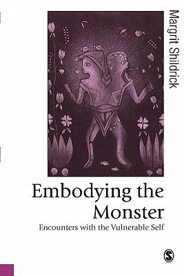 Embodying the Monster: Encounters with the Vulnerable Self - Shildrick, Margrit, Dr.
