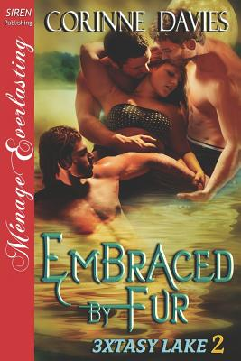 Embraced by Fur [3xtasy Lake 2] (Siren Publishing Menage Everlasting) - Davies, Corinne