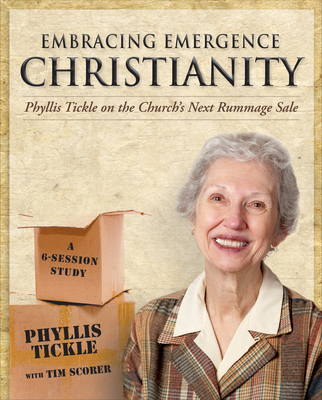 Embracing Emergence Christianity Participant's Workbook: Phyllis Tickle on the Church's Next Rummage Sale - Tickle, Phyllis, and Scorer, Tim