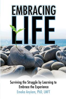 Embracing Life: Surviving the Struggle by Learning to Embrace the Experience - Anyiam, Emeka