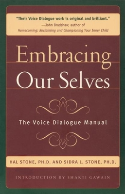 Embracing Ourselves: The Voice Dialogue Manual - Stone, Hal, Ph.D., and Winkelman, Sidra, and Stone, Sidra, Ph.D.