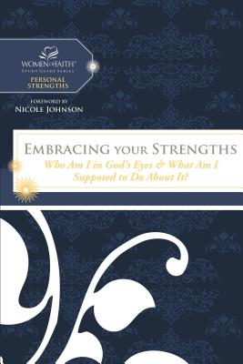 Embracing Your Strengths: Who Am I in God's Eyes? (and What Am I Supposed to Do about It?) - Women of Faith