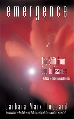 Emergence: The Shift from Ego to Essence: The Shift from Ego to Essence - Hubbard, Barbara Marx