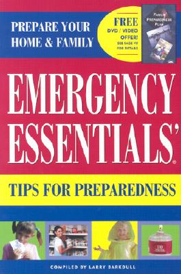 Emergency Essentials Tips for Preparedness: Quick and Easy-To-Use Information on Food Storage, First Aid Andemergency Preparedness to Safeguard Your Family - Barkdull, Larry