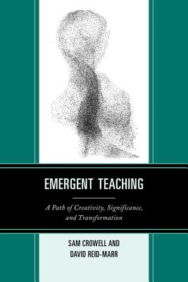 Emergent Teaching: A Path of Creativity, Significance, and Transformation - Reid-Marr, David