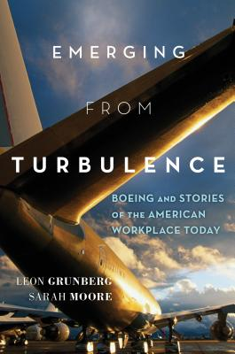 Emerging from Turbulence: Boeing and Stories of the American Workplace Today - Grunberg, Leon, and Moore, Sarah