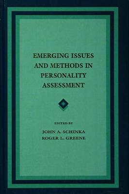 Emerging Issues and Methods in Personality Assessment - Schinka, John A. (Editor), and Greene, Roger L. (Editor)
