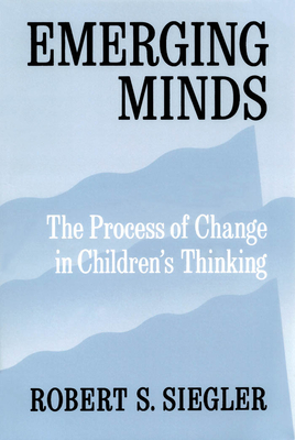 Emerging Minds: The Process of Change in Children's Thinking - Siegler, Robert S