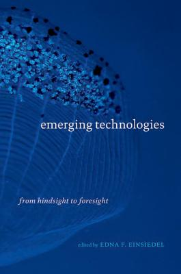 Emerging Technologies: From Hindsight to Foresight - Einsiedel, Edna F (Editor)