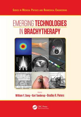 Emerging Technologies in Brachytherapy - Song, William Y. (Editor), and Tanderup, Kari (Editor), and Pieters, Bradley (Editor)