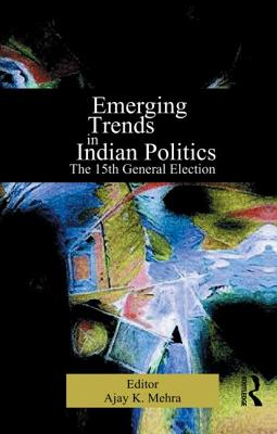 Emerging Trends in Indian Politics: The Fifteenth General Election - Mehra, Ajay K (Editor)