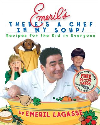 Emeril's There's a Chef in My Soup!: Recipes for the Kid in Everyone - Lagasse, Emeril