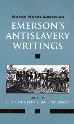Emerson's Antislavery Writings - Emerson, Ralph Waldo, and Gougeon, Len, Professor (Editor), and Myerson, Joel (Editor)