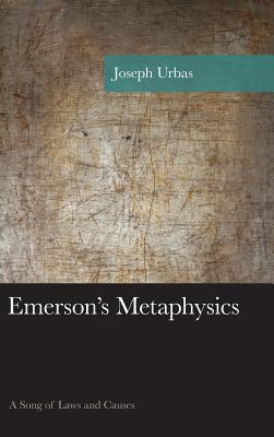Emerson's Metaphysics: A Song of Laws and Causes - Urbas, Joseph
