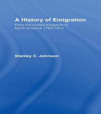 Emigration from the United Kingdom to North America, 1763-1912 - Johnson, Stanley Currie