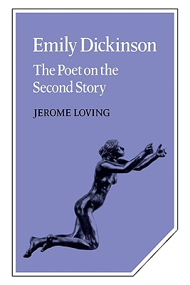 Emily Dickinson: The Poet on the Second Story - Loving, Jerome