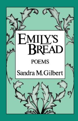 Emily's Bread: Poems - Gilbert, Sandra M.