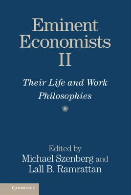 Eminent Economists II: Their Life and Work Philosophies - Szenberg, Michael (Editor), and Ramrattan, Lall (Editor)