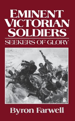 Eminent Victorian Soldiers: Seekers of Glory - Farwell, Byron