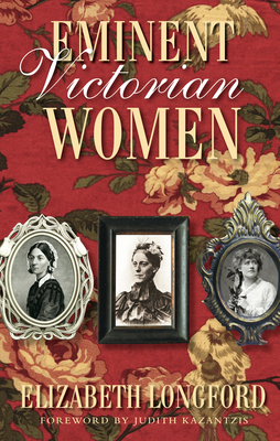 Eminent Victorian Women - Longford, Elizabeth, and Kazantzis, Judith (Foreword by)