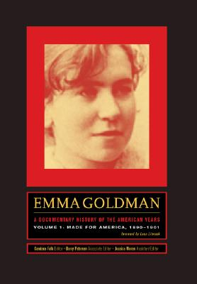 Emma Goldman: A Documentary History of the American Years: Volume 1: Made for America, 1890-1901 - Goldman, Emma, and Falk, Candace (Editor), and Moran, Jessica (Editor)
