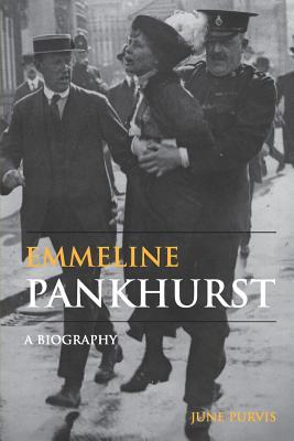 Emmeline Pankhurst: A Biography - Purvis, June