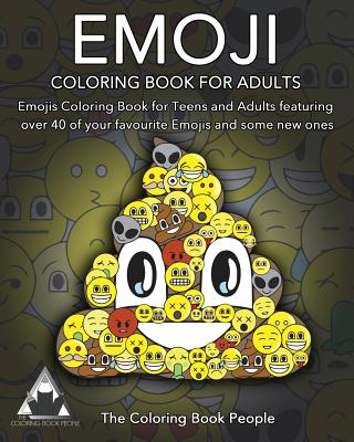 Emoji Coloring Book for Adults: Emojis Coloring Book for Teens and Adults Featuring Over 40 of Your Favourite Emojis and Some New Ones - People, The Coloring Book