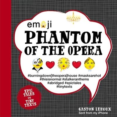 Emoji Phantom of the Opera: Epic Tales in Tiny Texts - LeRoux, Gaston, and Furman, Katherine