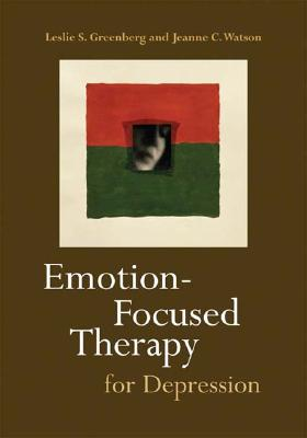 Emotion-Focused Therapy for Depression - Greenberg, Leslie S, Dr., PhD, and Watson, Jeanne C, PhD