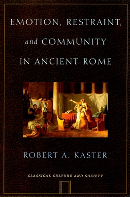 Emotion, Restraint, and Community in Ancient Rome - Kaster, Robert