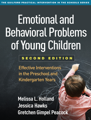 Emotional and Behavioral Problems of Young Children, Second Edition: Effective Interventions in the Preschool and Kindergarten Years - Holland, Melissa L, PhD