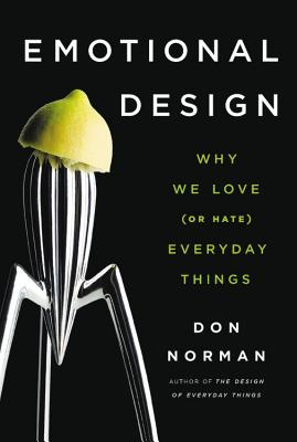 Emotional Design: Why We Love (or Hate) Everyday Things - Norman, Don