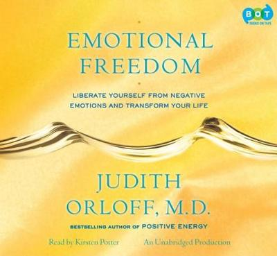 Emotional Freedom: Liberate Yourself from Negative Emotions and Transform Your Life - Orloff, Judith MD, and Potter, Kirsten (Read by)