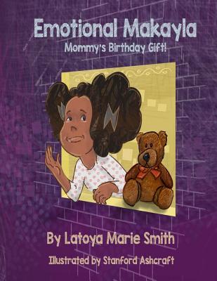 Emotional Makayla: Mommy's Birthday Gift - Smith M Ed, Latoya Marie