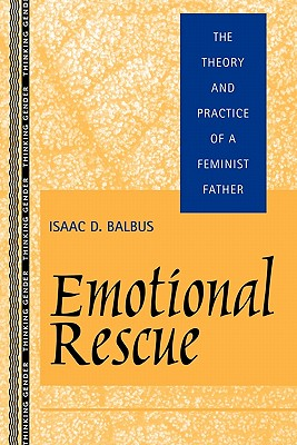 Emotional Rescue: The Theory and Practice of a Feminist Father - Balbus, Isaac D