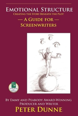 Emotional Structure: Creating the Story Beneath the Plot: A Guide for Screenwriters - Dunne, Pete