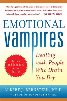 Emotional Vampires: Dealing with People Who Drain You Dry - Bernstein, Albert J