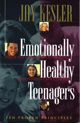 Emotionally Healthy Teenagers - Kesler, Jay, Dr.
