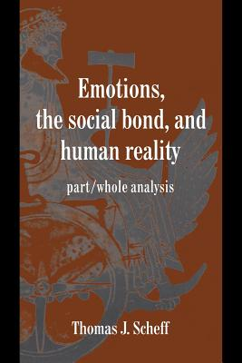 Emotions, the Social Bond, and Human Reality - Scheff, Thomas J