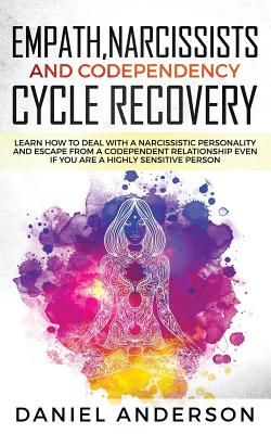 Empath, Narcissists and Codependency Cycle Recovery: Learn How to Deal with a Narcissistic Personality and Escape from a Codependent Relationship Even if You are a Highly Sensitive Person - Anderson, Daniel